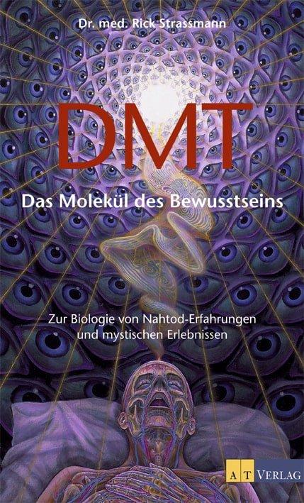 dmt das molekuel des bewusstseins zur biologie von nahtod erfahrungen und mystischen erlebnissen