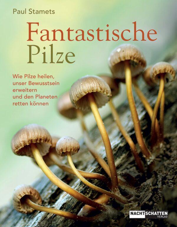 fantastische pilze wie pilze heilen unser bewusstsein erweitern und den planeten retten koennen