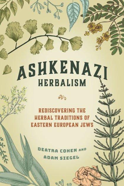 Ashkenazi Herbalism Rediscovering the Herbal Traditions