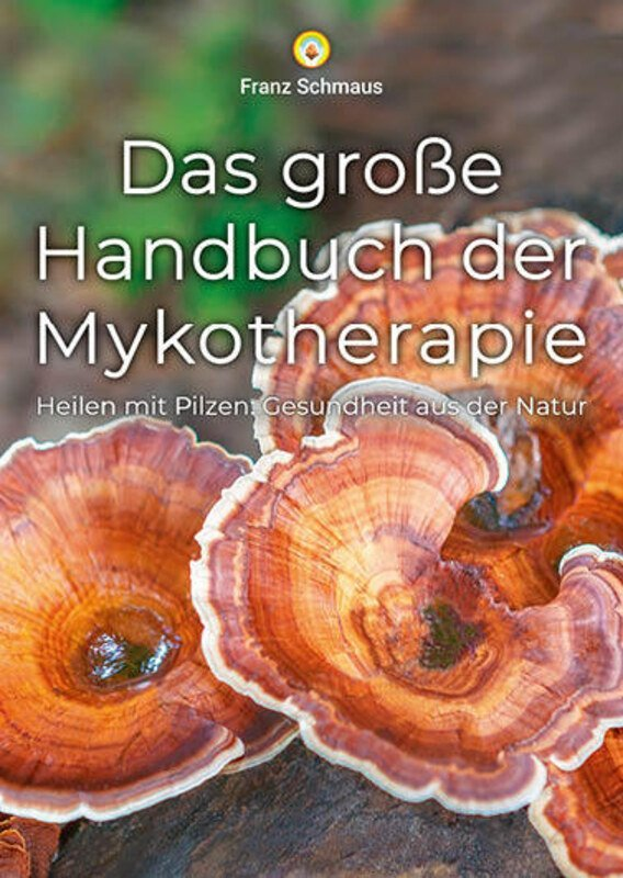 Das grosse Handbuch der Mykotherapie Heilen mit Pilzen Franz Schmaus
