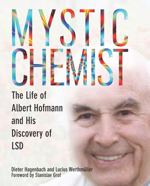 Mystic Chemist The Life of Albert Hofmann and His Discovery of LSD