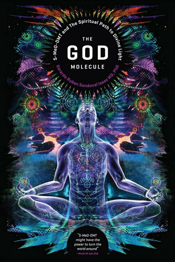 The God Molecule 5 Meo Dmt and the Spiritual Path to the Divine Light