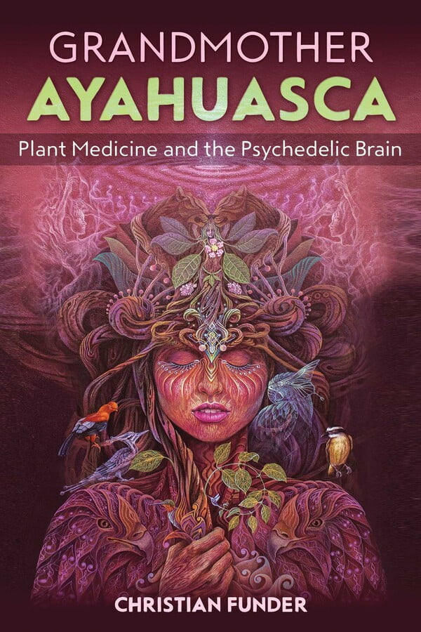 Grandmother Ayahuasca Plant Medicine and the Psychedelic Brain