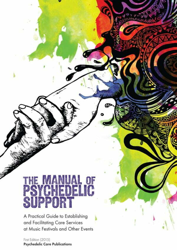 The Manual of Psychedelic Support A Practical Guide to Establishing and Facilitating Care Services at Music Festivals and Other Events